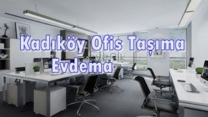 Kadıköy ofis taşıma